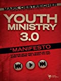 Youth Ministry 3.0: A Manifesto of Where We've Been, Where We Are and Where We Need to Go (Especialidades Juveniles)