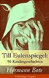 Till Eulenspiegel: 96 Kindergeschichten - Vollst�ndige Ausgabe: Ein kurzweiliges Buch von Till Eulenspiegel aus dem Lande Braunschweig.