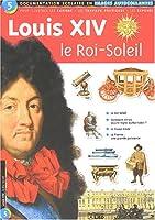 Louis XIV, le Roi-Soleil : Documentation scolaire en images autocollantes - Dès 7 ans