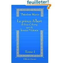 Le prince Albert de Saxe-Cobourg époux de la reine Victoria: D'après leurs lettres, journaux, mémoires, etc. Extraits...