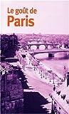 echange, troc Jean-Pierre-Arthur Bernard - Le goût de Paris Coffret 3 volumes : Le mythe ; L'espace ; Le temps