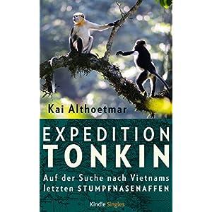 Expedition Tonkin: Auf der Suche nach Vietnams letzten Stumpfnasenaffen (Kindle Single)