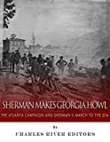 Sherman Makes Georgia Howl: The Atlanta Campaign and Shermans March to the Sea