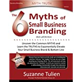The 6 Myths of Small Business Brandingby Suzanne Tulien