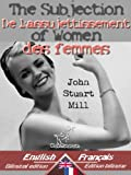 Image of The Subjection of Women - De l'assujettissement des femmes: Bilingual parallel text - Bilingue avec le texte parallèle: English - French / Anglais - Français (French Edition)