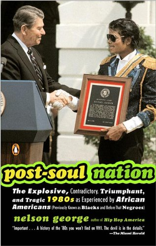 Post-Soul Nation: The Explosive, Contradictory, Triumphant, and Tragic 1980s as Experienced by African Americans (Previo