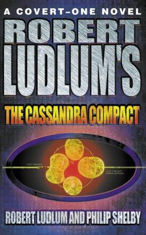 Robert Ludlum's The Cassandra Compact (A covert-one novel)