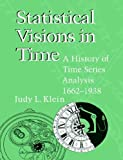 Statistical Visions in Time: A History of Time Series Analysis, 1662-1938