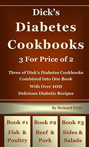 Dick's Diabetes Cookbook - 3 for Price of 2: Three of Dick's Diabetes Cookbooks Combined Into One Book With Over 100 Delicious Diabetic Recipes  #1 Fish ... & Salads (Dick's Diabetes Cookbooks 7) by Richard Terry