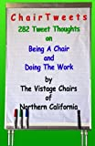 img - for Chair Tweets : 282 Tweet Thoughts On Being A Chair And Doing The Work book / textbook / text book