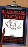 img - for Blackboard Strategies: Over 200 Favorite Plays From Successful Coaches For Nearly Every Possible Situation (Winning hoops) book / textbook / text book