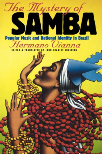The Mystery of Samba : Popular Music and National Identity in Brazil: Hermano Vianna: 9780807847664: Amazon.com: Books