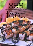 Kay Scarlett Sea Food: Healthy and Delicious Recipes from the Deep