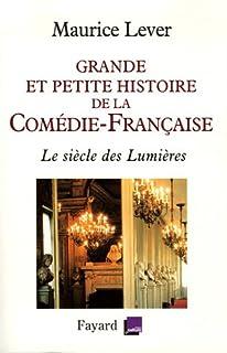Grande et petite histoire de la Comédie-Française : le siècle des Lumières, 1680-1799, Lever, Maurice