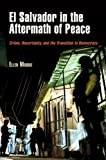 El Salvador in the Aftermath of Peace: Crime, Uncertainty, and the Transition to Democracy (The Ethnography of Political Violence)