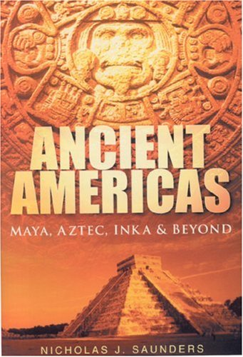 Ancient Americas: Maya, Aztec, Inka and Beyond