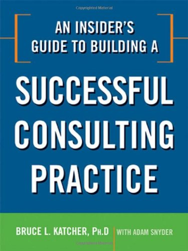 An Insider's Guide to Building a Successful Consulting Practice (Building A Law Practice compare prices)