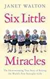 Six Little Miracles: The Heartwarming True Story of Raising the World's First Sextuplet Girls