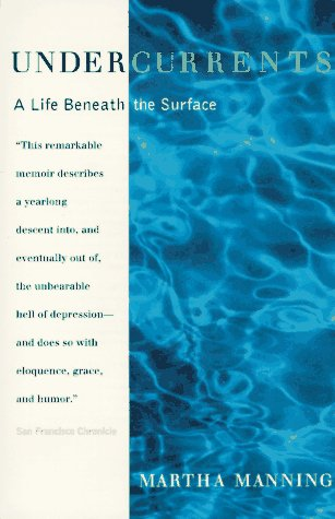 Undercurrents: A Life Beneath the Surface, Martha Manning