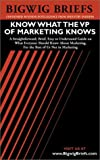 img - for Bigwig Briefs Know What the VP of Marketing Knows book / textbook / text book