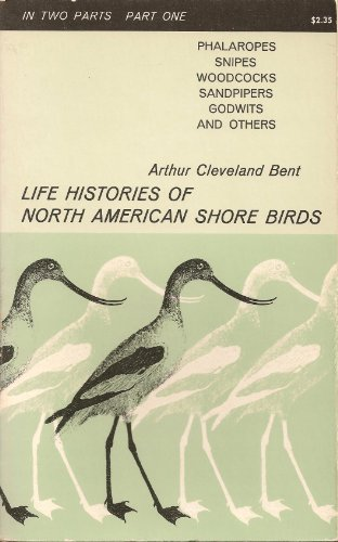 Life Histories of North American Shore Birds: Part One, Bent, Arthur Cleveland