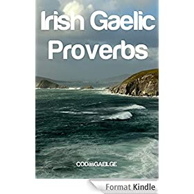 Irish Gaelic Proverbs: Old Sayings (Seanfhocail) in Gaeilge (English Edition)