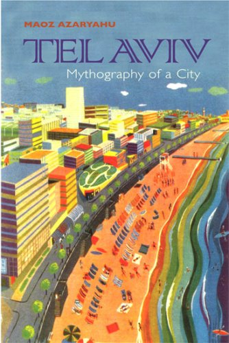 Tel Aviv: Mythography of a City (Space, Place, and Society)