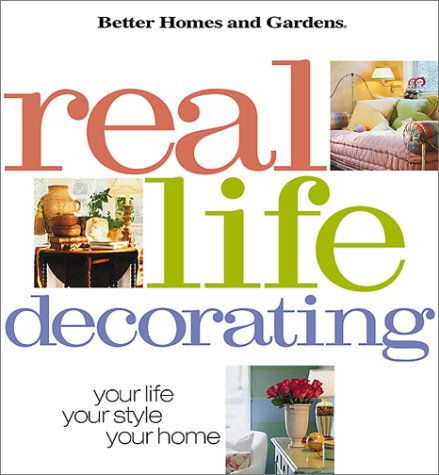 Real Life Decorating: Your Life, Your Style, Your Home (Better Homes and Gardens(R)), Better Homes and Gardens