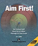 Aim First!: Get Focused, Fired Up and Follow Through on Your Goals (1572940719) by Silber, Lee T