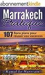 Marrakech Pratique: 107 Bons plans po...