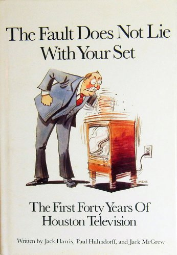 The Fault Does Not Lie With Your Set: The First Forty Years of Houston Television (Kprc compare prices)