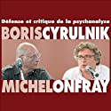 Défense et critique de la psychanalyse Speech by Michel Onfray, Boris Cyrulnik Narrated by Michel Onfray, Boris Cyrulnik