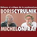 Défense et critique de la psychanalyse Discours Auteur(s) : Michel Onfray, Boris Cyrulnik Narrateur(s) : Michel Onfray, Boris Cyrulnik
