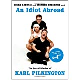 An Idiot Abroad: The Travel Diaries of Karl Pilkingtonby Karl Pilkington