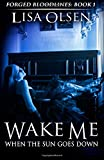 Lisa Olsen Wake Me When the Sun Goes Down: Forged Bloodlines: 1