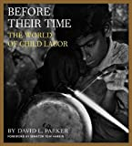 Before Their Time: The World of Child Labor [Hardcover]