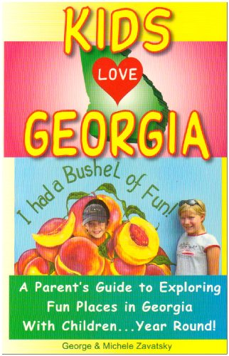 Kids Love Georgia: A Parent's Guide to Exploring Fun Places in Georgia with Children. . . Year Round! (Kids Love Georgia: A Family Travel Guide to Exploring Kid Tested)