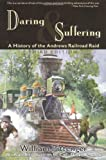 img - for Daring and Suffering: A History of the Andrews Railroad Raid book / textbook / text book