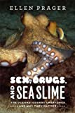 Sex, Drugs, and Sea Slime: The Oceans Oddest Creatures and Why They Matter Sex, Drugs, and Sea Sli