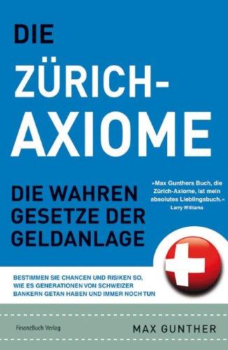 Die Zürich Axiome: Die wahren Gesetze der Geldanlage