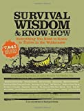 img - for Survival Wisdom & Know How: Everything You Need to Know to Thrive in the Wilderness by The Editors of Stackpole Books (10/1/2007) book / textbook / text book