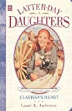 Clarissa's Heart (The Latter-Day Daughters Series) (1573454168) by Anderson, Launi K.