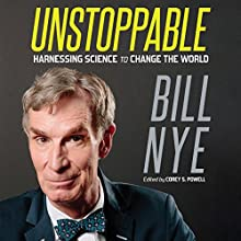 Unstoppable: Harnessing Science to Change the World Audiobook by Bill Nye Narrated by Bill Nye