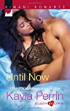 Kayla Perrin Until Now (Kimani Romance)