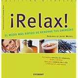 ¡Relax! El modo más rápido de renovar tus energías (Bienestar maxi)