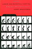 Labor and Monopoly Capital: The Degradation of Work in the Twentieth Century (0853459401) by Harry Braverman