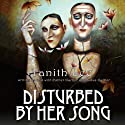 Disturbed by Her Song Audiobook by Tanith Lee, Esther Garber, Judas Garbah Narrated by Jullian Kline