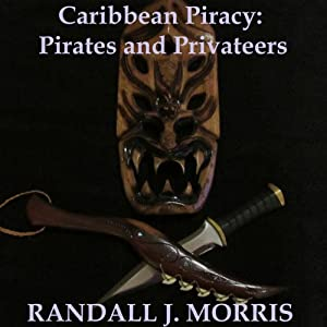 Caribbean Piracy: Pirates and Privateers | [Randall Morris]