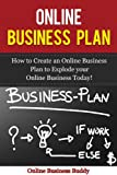 Online Business Plan: How to Create an Online Business to Explode Your Online Business Today! (Business Plan, Online Business Plan)
