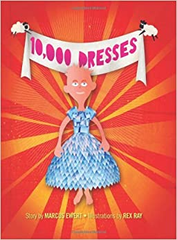 Amazon.com: 10,000 Dresses (9781583228500): Marcus Ewert, Rex Ray